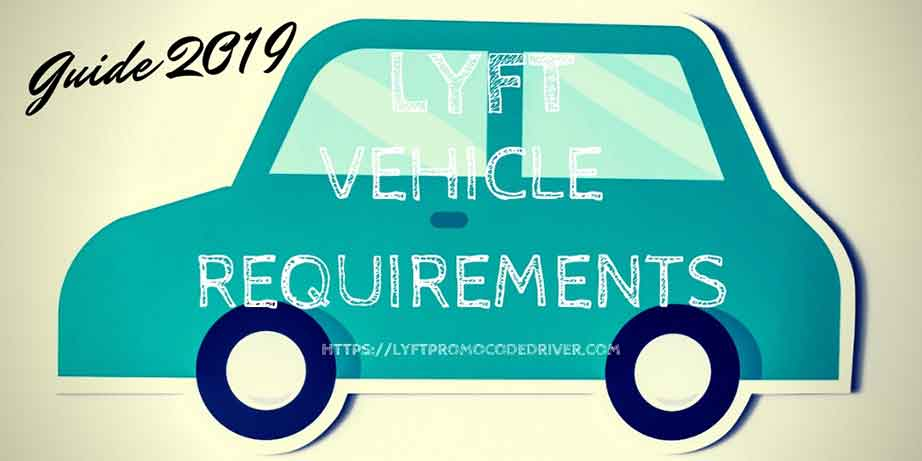 Lyft Car Requirements >> Lyft Vehicle Requirements 2019 Will Your Car Be Approved